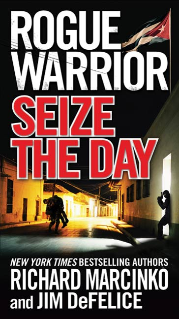 Rogue Warrior: Seize the Day By: Jim DeFelice,Richard Marcinko