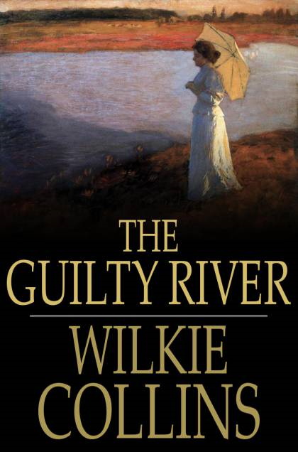 The Guilty River By: Wilkie Collins