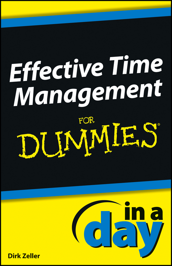 Effective Time Management In a Day For Dummies By: Dirk Zeller