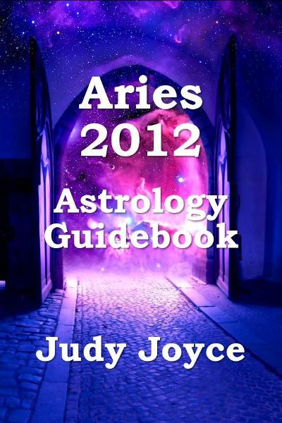 Aries 2012 Astrology Guidebook By: Judy Joyce