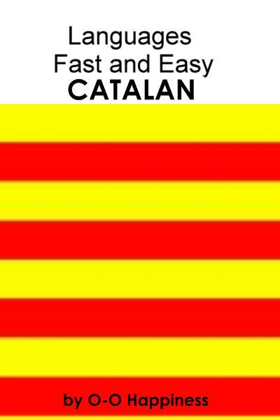 Languages Fast and Easy ~ Catalan By: O-O Happiness