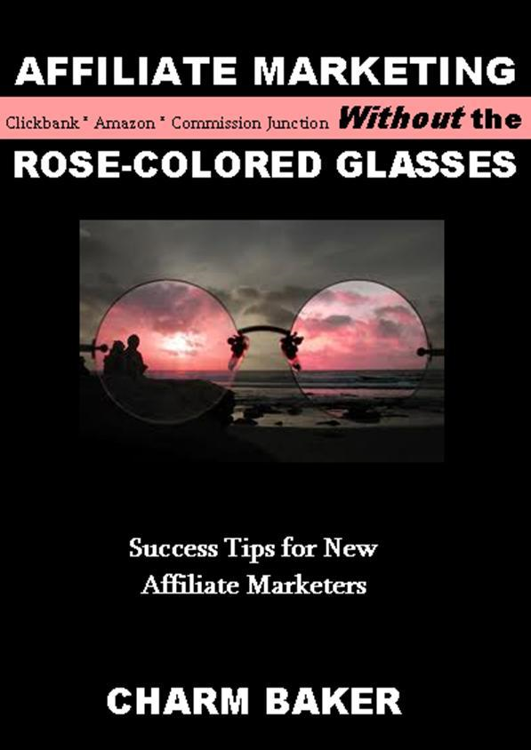 Affiliate Marketing Without the Rose-Colored Glasses
