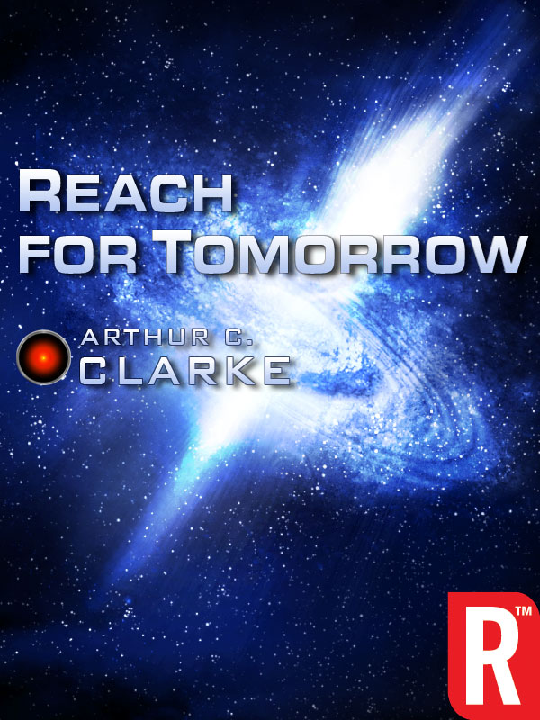 Reach for Tomorrow By: Arthur C. Clarke