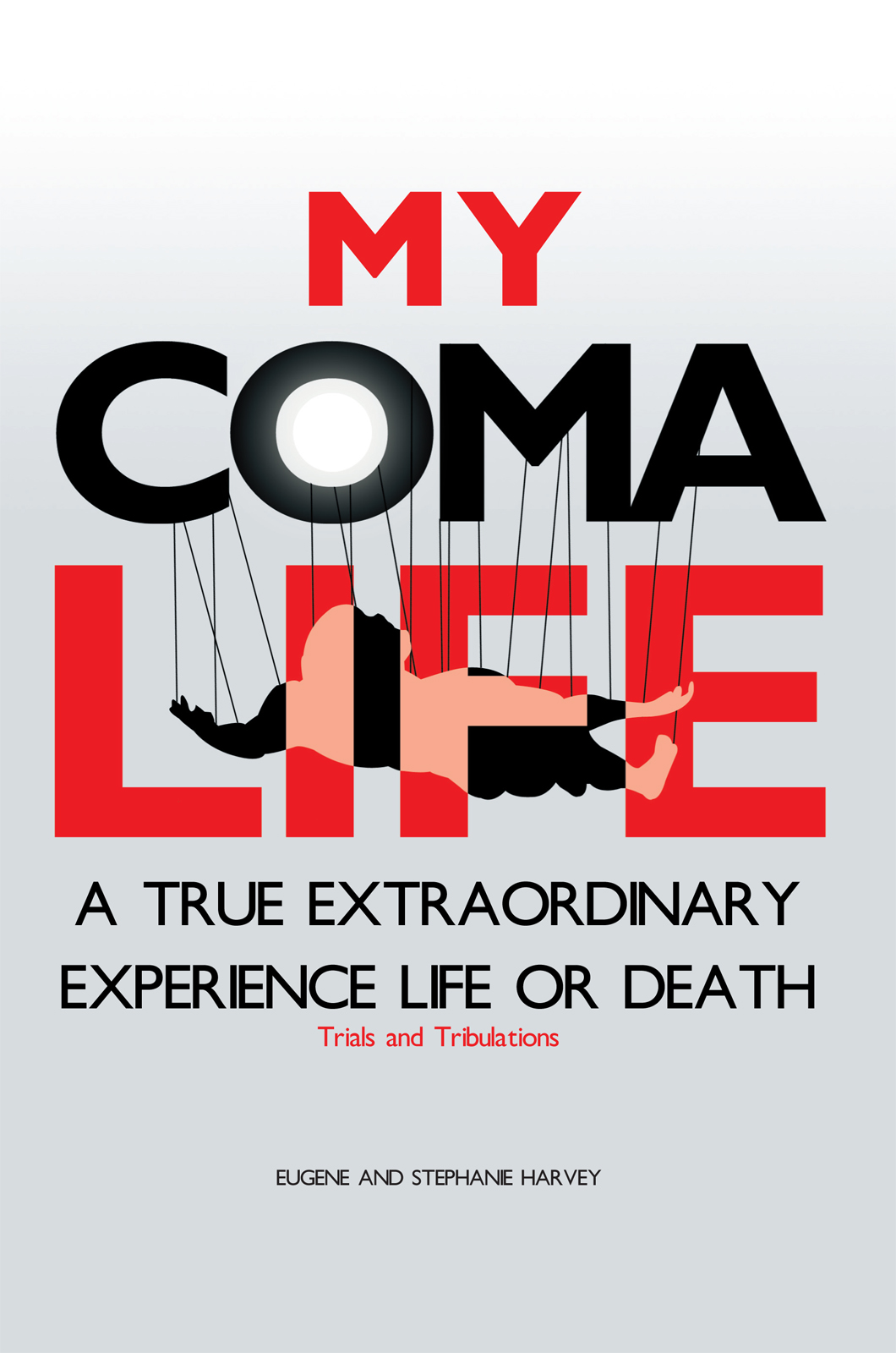 MY COMA LIFE By: EUGENE AND STEPHANIE HARVEY