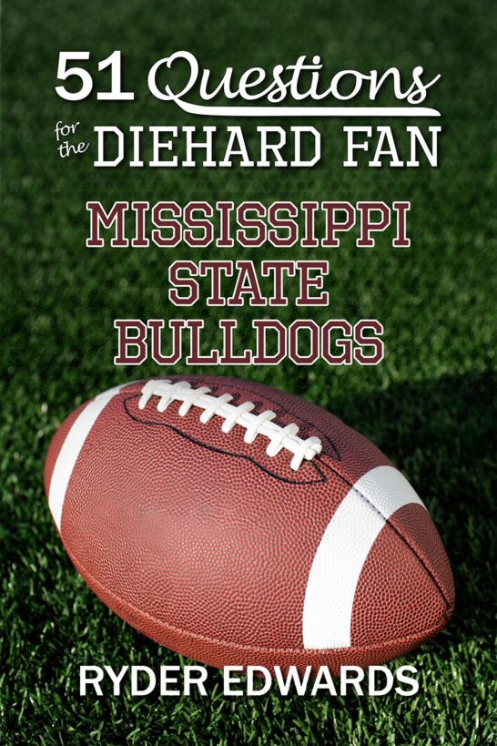 51 Questions for the Diehard fan: Mississippi State Bulldogs