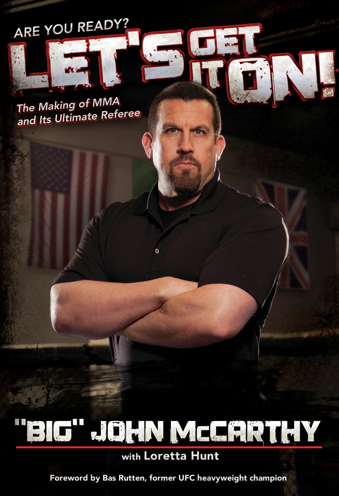 Let's Get It On!: The Making of MMA and Its Ultimate Referee By: Big John McCarthy,Loretta Hunt