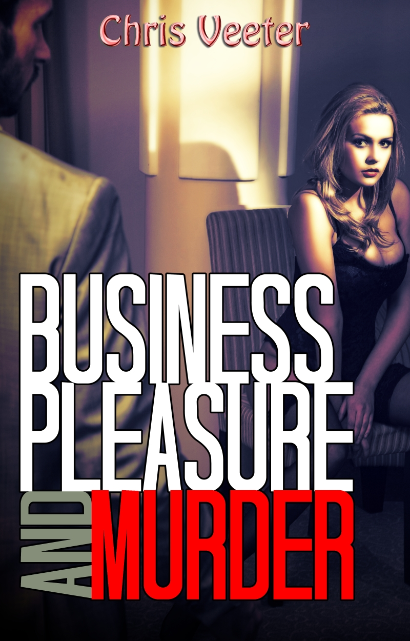 Business, Pleasure and Murder By: Chris Veeter