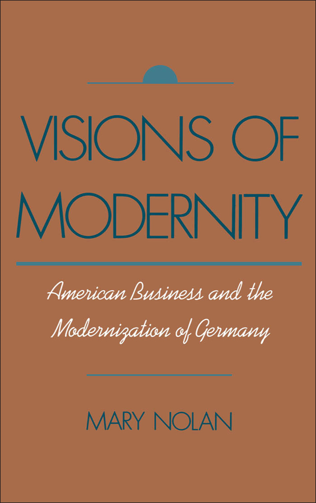 Visions of Modernity:American Business and the Modernization of Germany