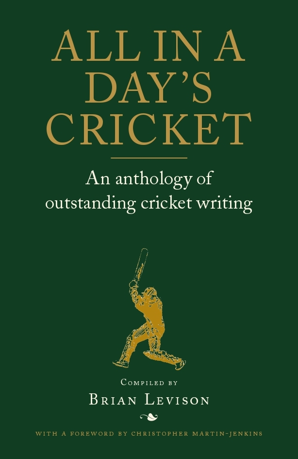 All in a Day's Cricket An Anthology of Outstanding Cricket Writing