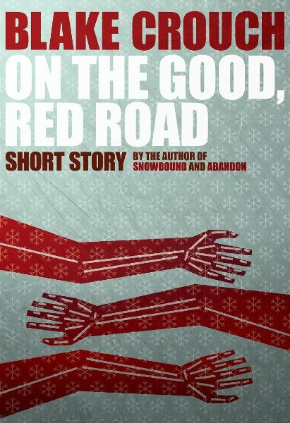 On the Good, Red Road By: Blake Crouch