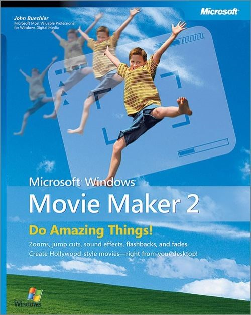 Microsoft® Windows® Movie Maker 2: Do Amazing Things By: John Buechler
