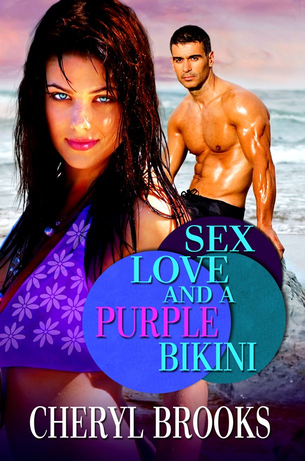 Sex, Love, and a Purple Bikini By: Cheryl Brooks