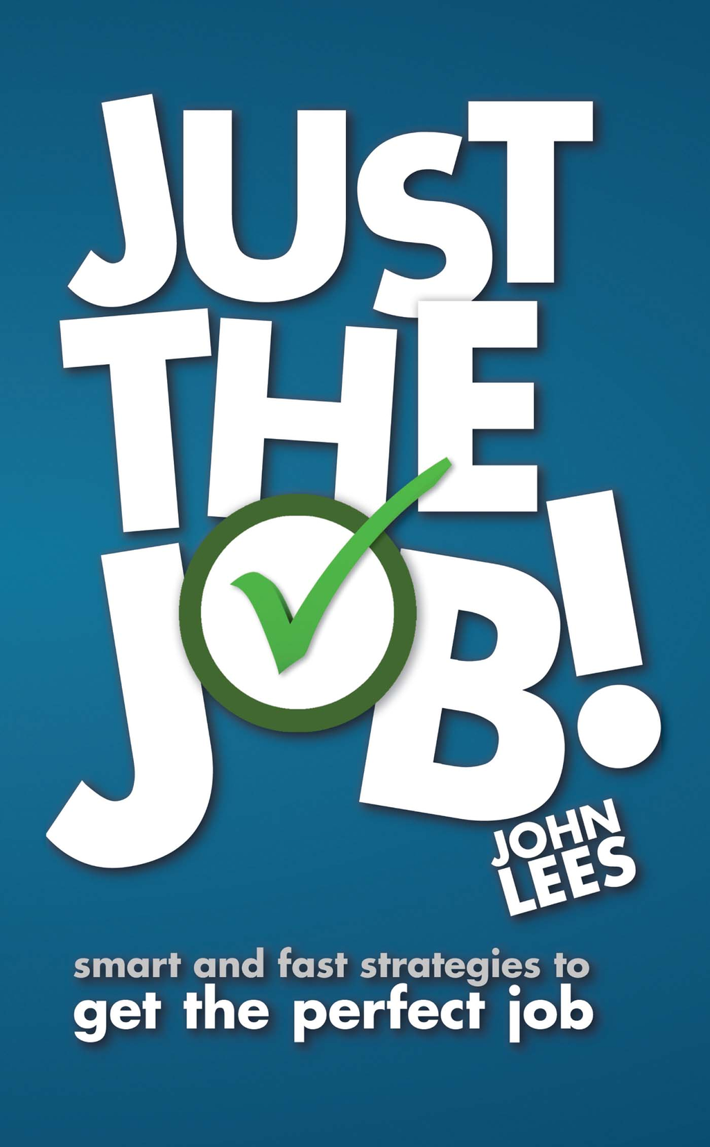 Just the Job! Smart and fast strategies to get the perfect job