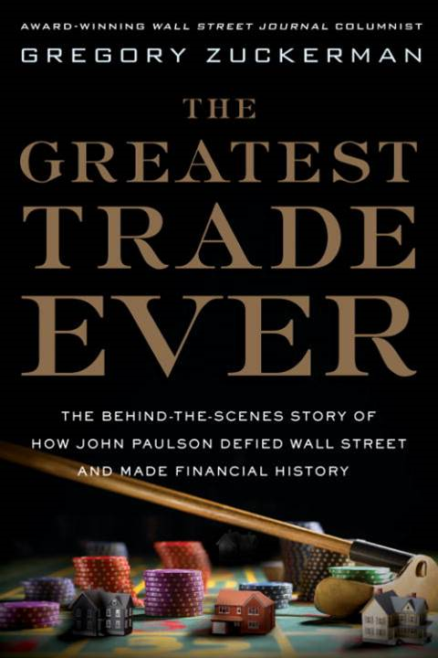 The Greatest Trade Ever By: Gregory Zuckerman