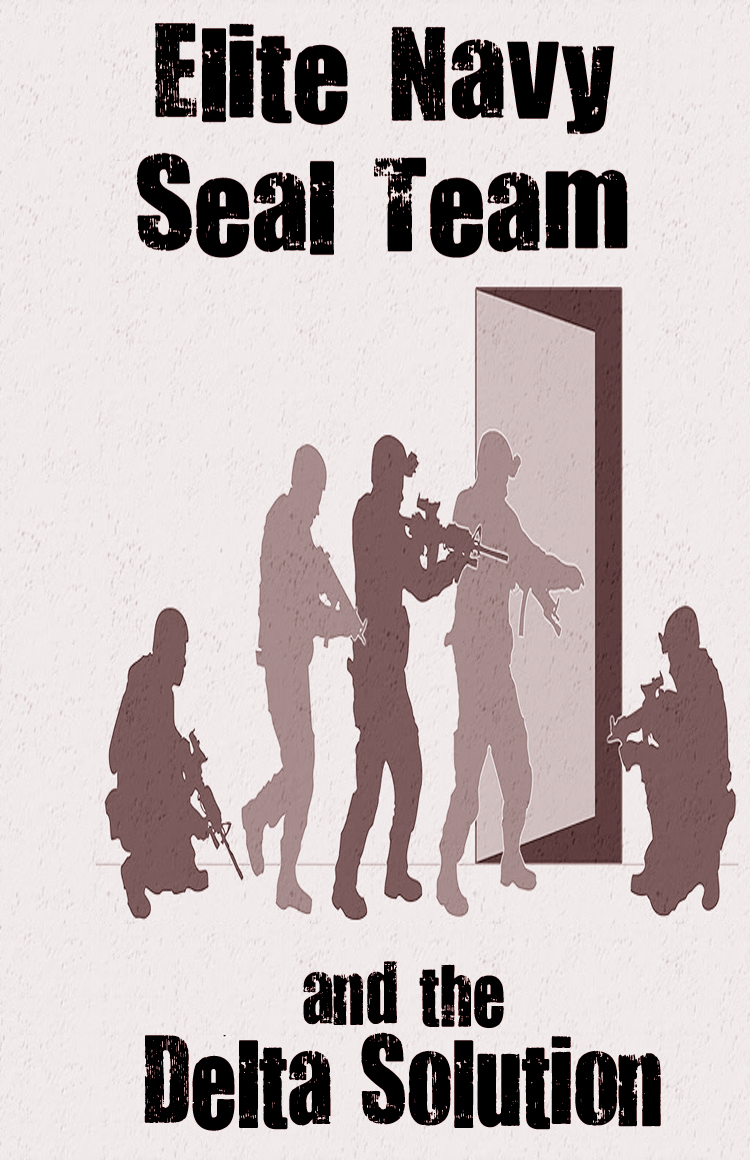 Elite Navy SEAL Team and The Delta Solution By: Michael William