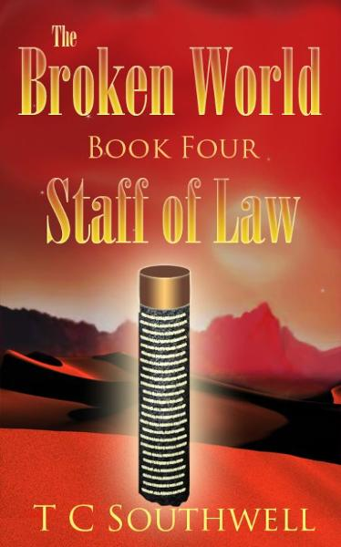 The Broken World Book Four: The Staff of Law By: T C Southwell
