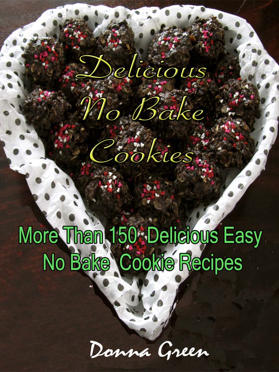 Delicious No Bake Cookies : More Than 150 Delicious Easy No Bake Cookie Recipes By: Donna Green