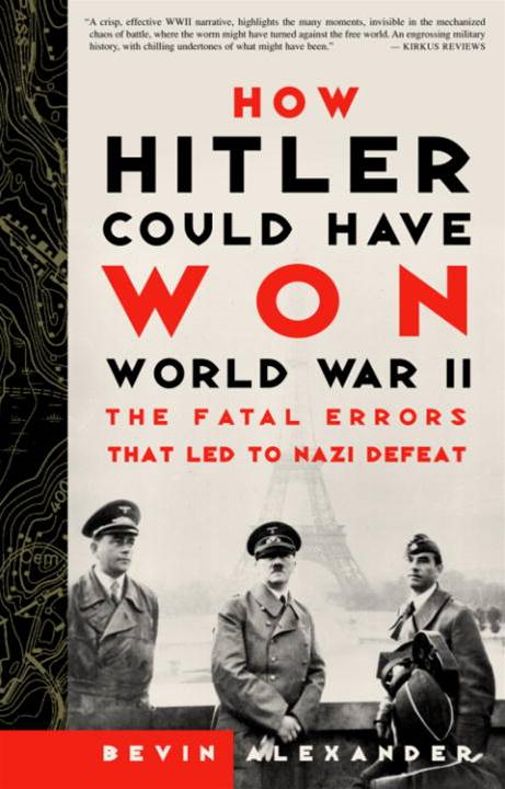 How Hitler Could Have Won World War II By: Bevin Alexander