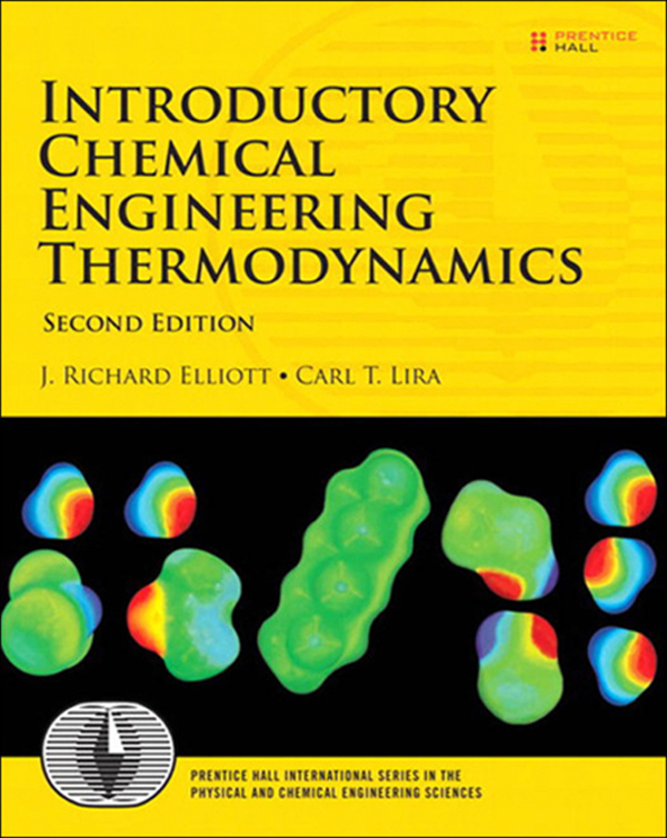 Introductory Chemical Engineering Thermodynamics By: Carl Lira,J. Elliott