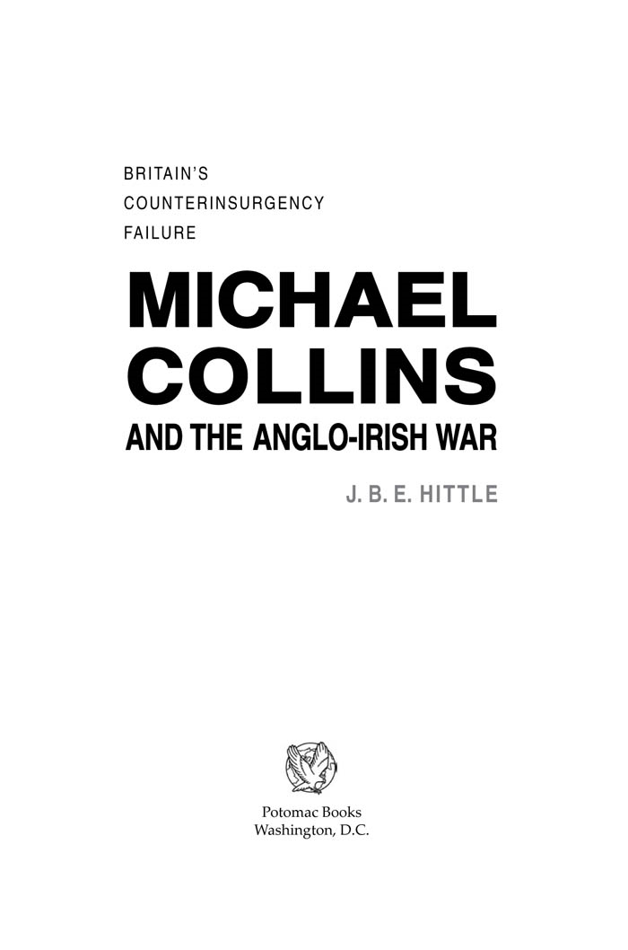 Michael Collins and the Anglo-Irish War: Britain's Counterinsurgency Failure By: J. B. E. Hittle