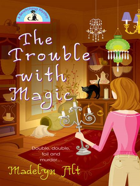 The Trouble With Magic By: Madelyn Alt