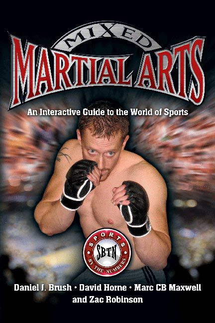 Mixed Martial Arts: An Interactive Guide to the World of Sports By: Daniel J. Brush David Horne Marc CB Maxwell Zac Robinson
