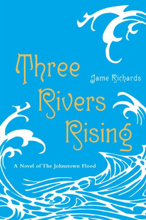 Three Rivers Rising By: Jame Richards