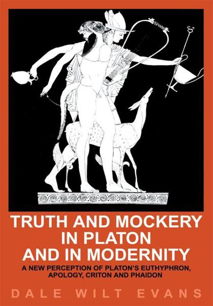 Truth and Mockery in Platon and in Modernity By: Dale Evans
