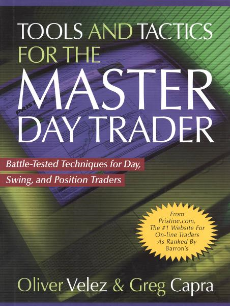 Tools and Tactics for the Master DayTrader: Battle-Tested Techniques for Day,  Swing, and Position Traders By: Greg Capra,Oliver Velez