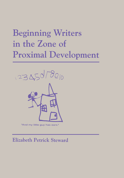 Beginning Writers in the Zone of Proximal Development By: Elizabeth Petrick-Steward