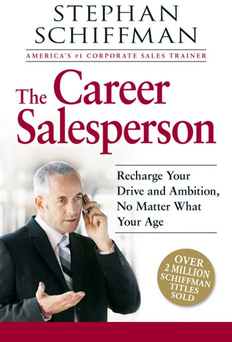 The Career Salesperson: Recharge Your Drive and Ambition, No Matter What Your Age; Over 2 million Schiffman books sold!