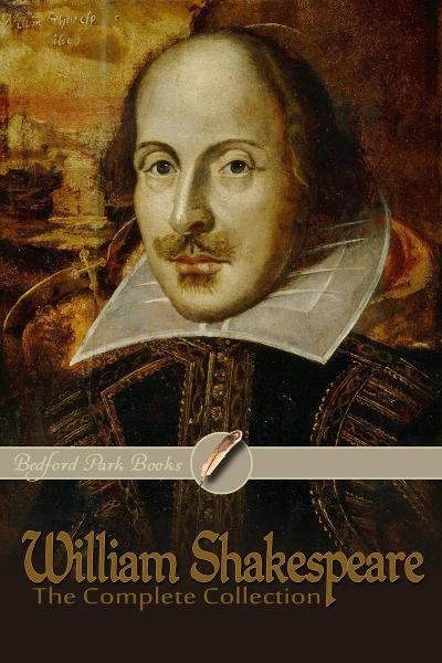 William Shakespeare: The Complete Collection (Bedford Park Books Edition)