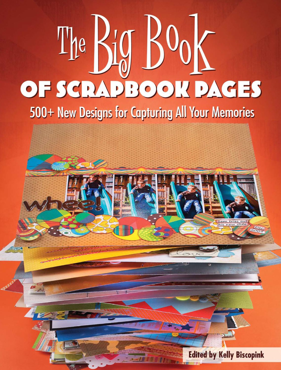 The Big Book of Scrapbook Pages: 500+ New Designs for Capturing All Your Memories By: Editors of Memory Makers Books