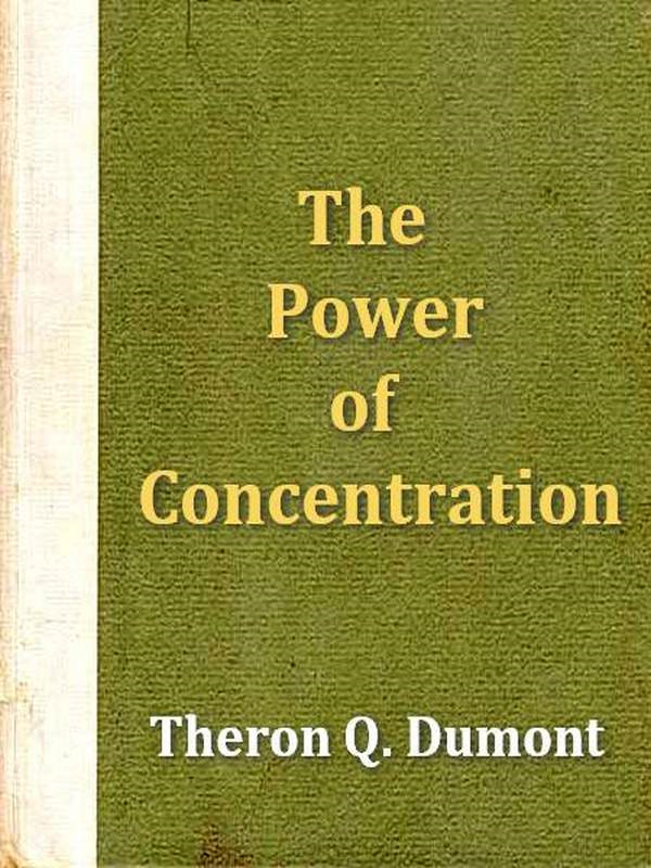 The Power of Concentration By: Samuel M. Zwemer, Introduction,Theron Q. Dumont