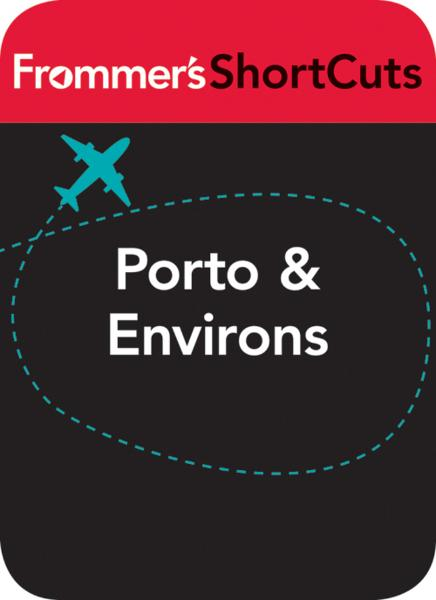Porto and Environs, Portugal By: Frommer's ShortCuts