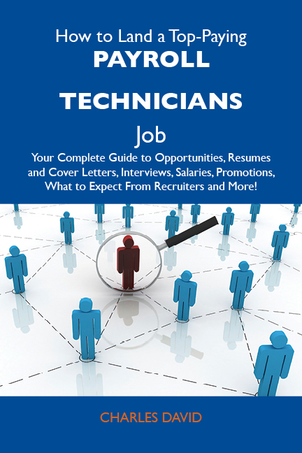 How to Land a Top-Paying Payroll technicians Job: Your Complete Guide to Opportunities, Resumes and Cover Letters, Interviews, Salaries, Promotions, What to Expect From Recruiters and More