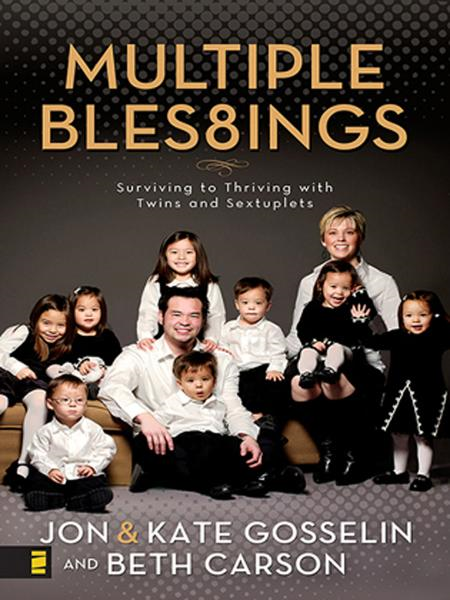 Multiple Blessings By: Beth   Carson,Jon and Kate   Gosselin