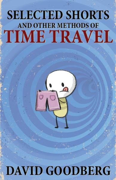 Selected Shorts and Other Methods of Time Travel By: David Goodberg