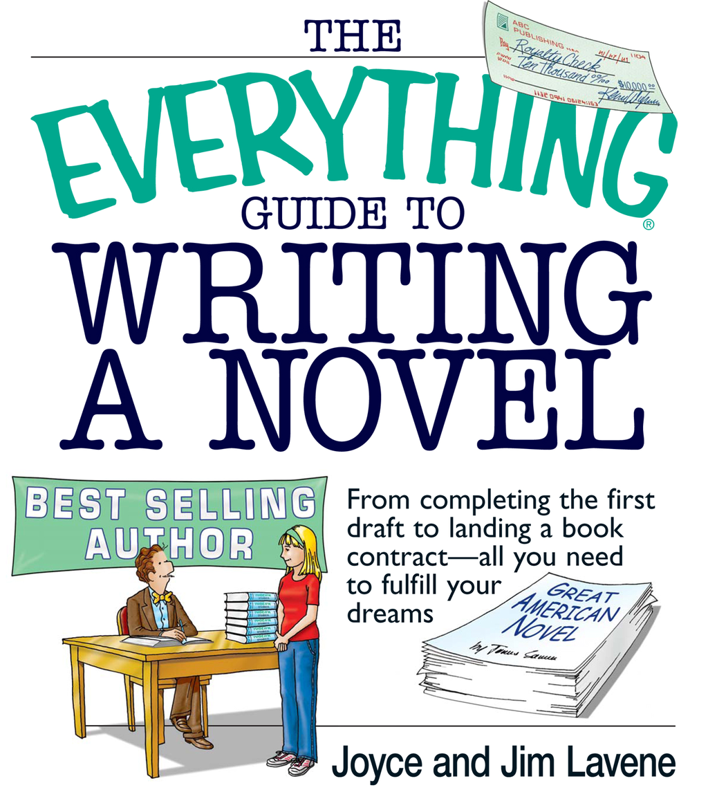 The Everything Guide To Writing A Novel: From completing the first draft to landing a book contract--all you need to fulfill your dreams By: Jim Lavene,Joyce Lavene