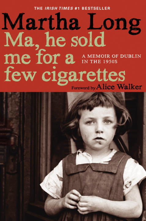 Ma, He Sold Me for a Few Cigarettes By: Martha Long