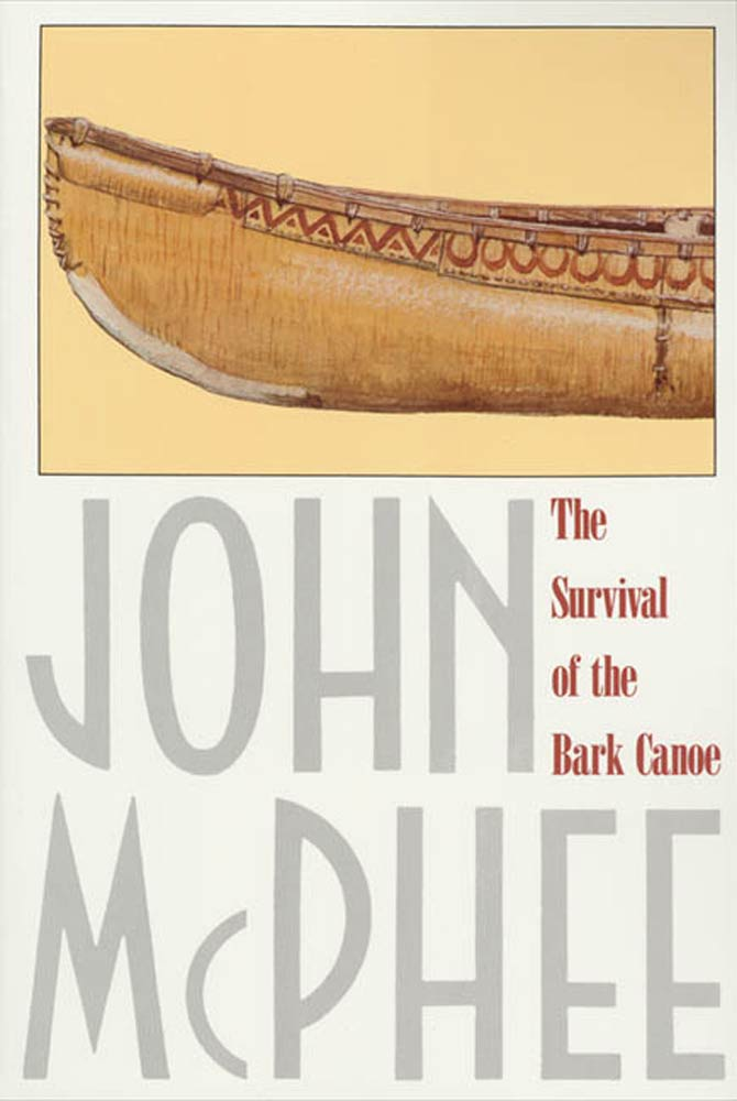The Survival of the Bark Canoe By: John McPhee