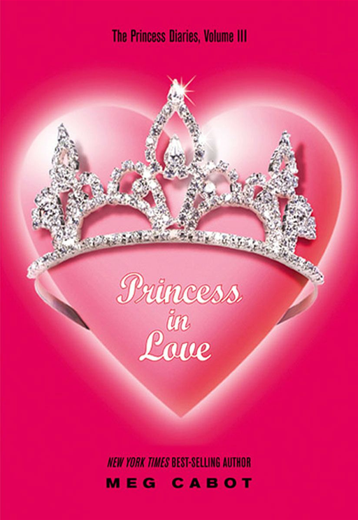 The Princess Diaries, Volume III: Princess in Love By: Meg Cabot