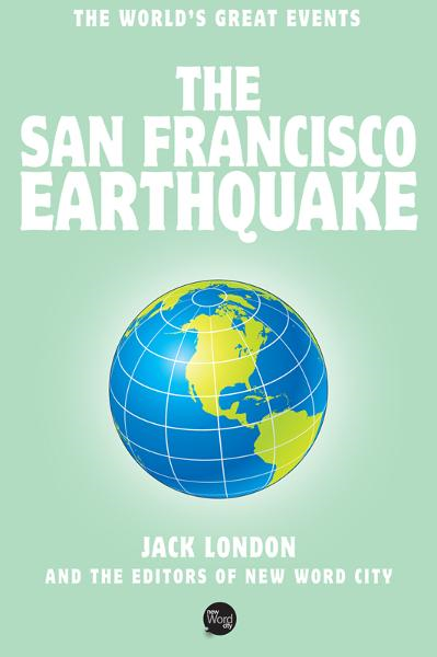 The San Francisco Earthquake By: Jack London, Herman S. Scheffauer and The Editors of New Word City