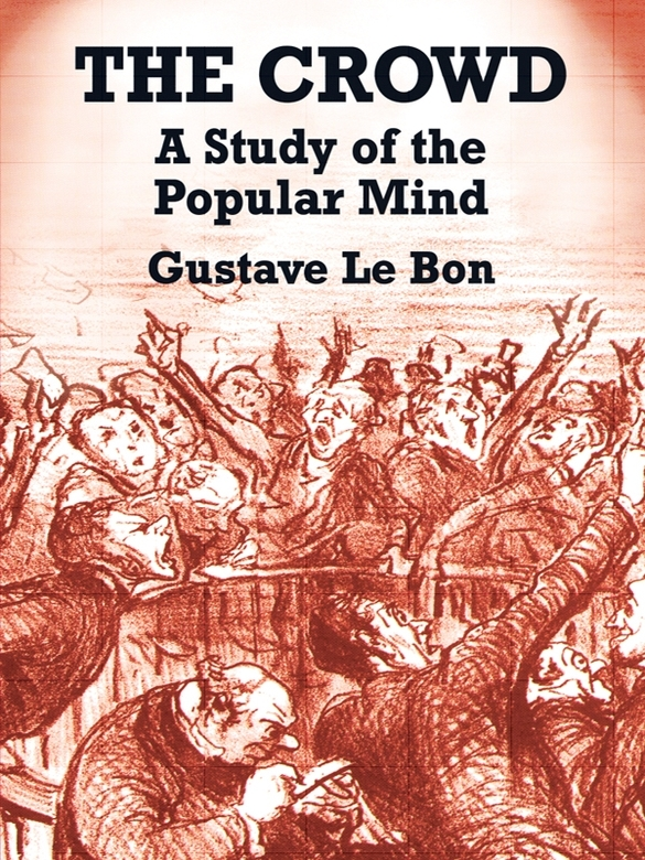 The Crowd: A Study of the Popular Mind By: Gustave Le Bon