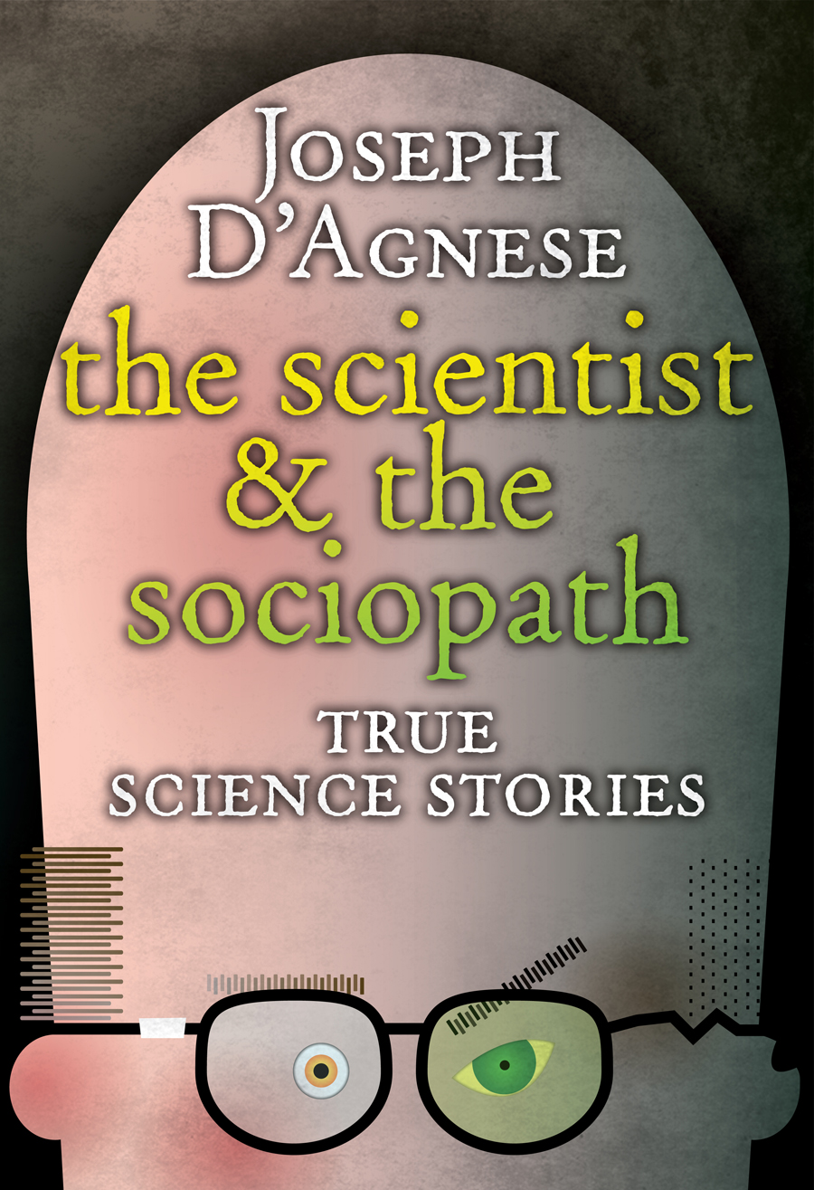 The Scientist and the Sociopath By: Joseph D'Agnese