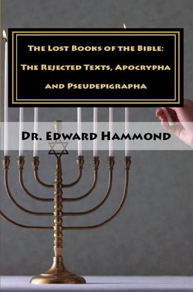 The Lost Books of the Bible: The Rejected Texts, Apocrypha and Pseudepigrapha By: Edward Hammond