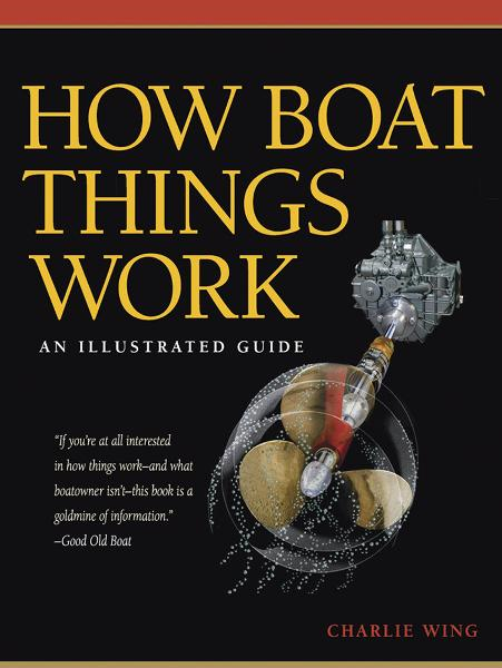How Boat Things Work : An Illustrated Guide: An Illustrated Guide By: Charlie Wing