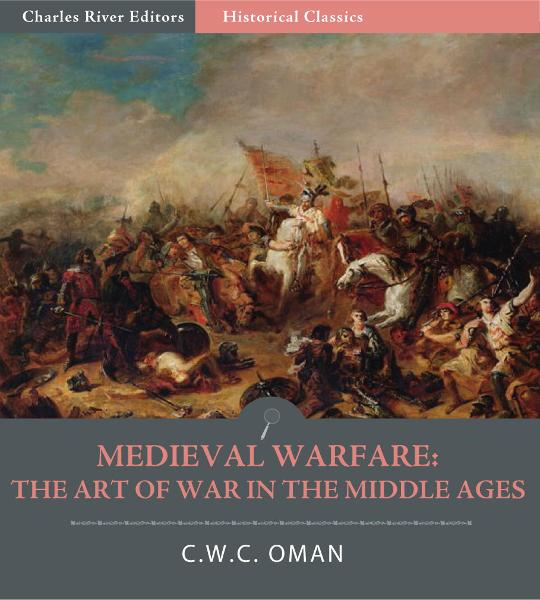 Medieval Warfare: The Art of War in the Middle Ages By: C.W.C. Oman