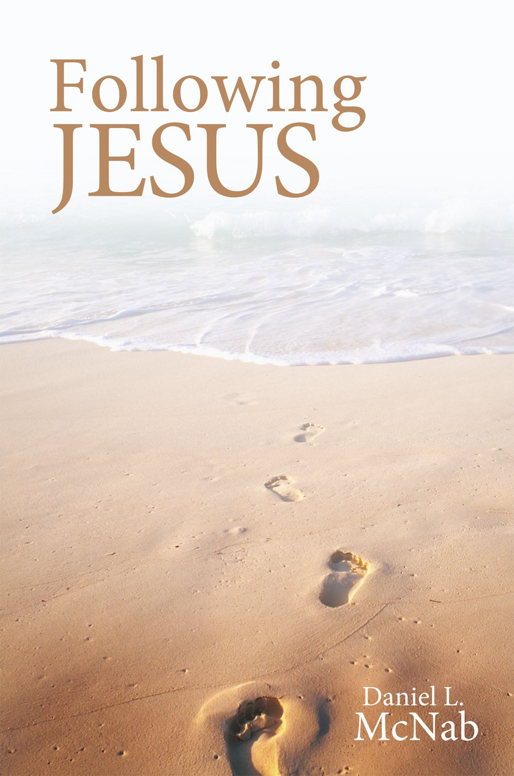 FOLLOWING JESUS By: Daniel L. McNab