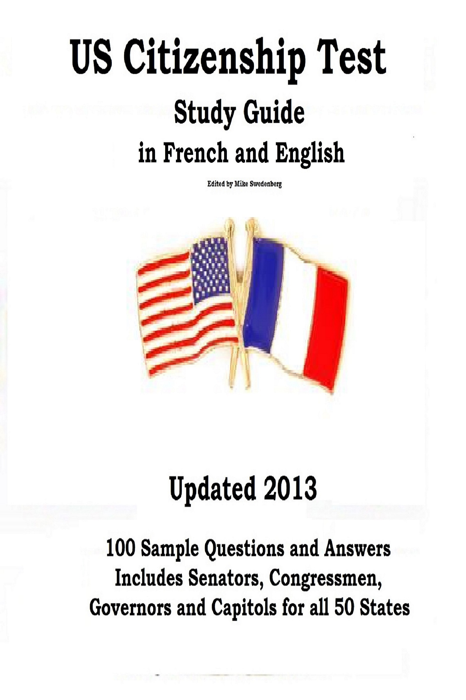 US Citizenship Test Study Guide in French and English By: Mike Swedenberg